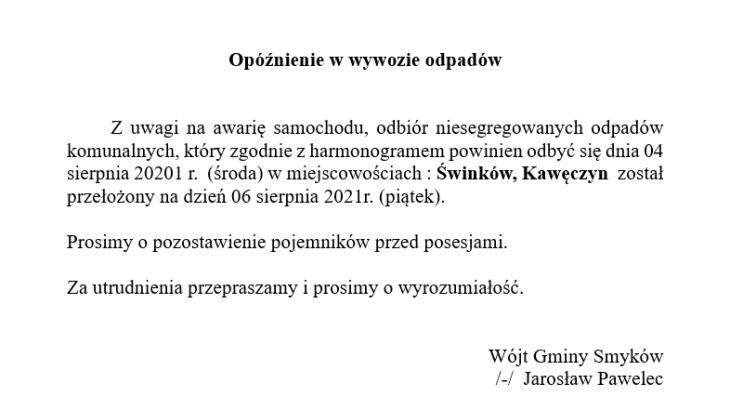 Z uwagi na awarię samochodu, odbiór niesegregowanych odpadów komunalnych, który zgodnie z harmonogramem powinien odbyć się dnia 04 sierpnia 20201 r. (środa) w miejscowościach : Świnków, Kawęczyn został przełożony na dzień 06 sierpnia 2021r. (piątek).